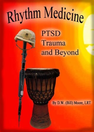 Rhythm Healing: PTSD, Trauma, and Beyond D. W. (Bill) Moore