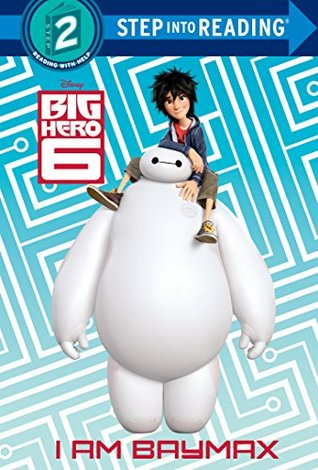 I Am Baymax (Disney Big Hero 6) (Step into Reading)  by  Walt Disney Company