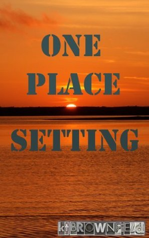 One Place Setting (Collected Poems of ktBROWNFiELd Book 1) Kevin Brownfield