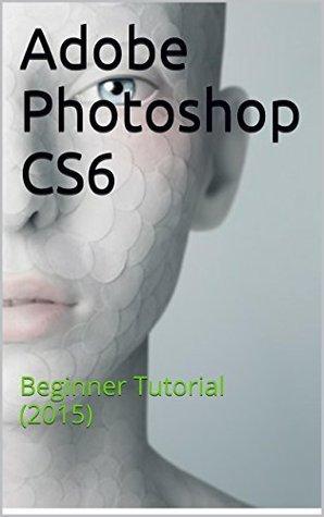 Adobe Photoshop CS6: Beginner Tutorial (2015)  by  Akastair Armary