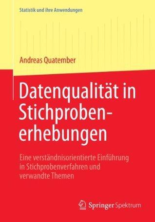 Datenqualität in Stichprobenerhebungen: Eine verständnisorientierte Einführung in Stichprobenverfahren und verwandte Themen  by  Andreas Quatember
