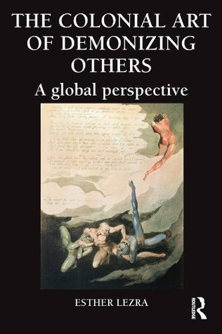 The Colonial Art of Demonizing Others: A Global Perspective  by  Esther Lezra