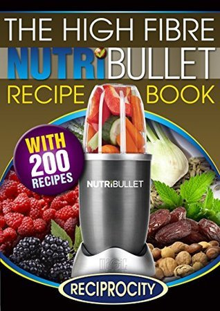 The High Fibre NutriBullet Recipe Book: 200 High Fibre Delicious Blast and Smoothie Recipes (NutriBullet Recipes Book 6) Susan Fotherington