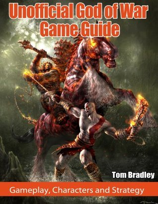 Unofficial God of War Game Guide Gameplay, Characters and Strategy.  by  Tom Bradley