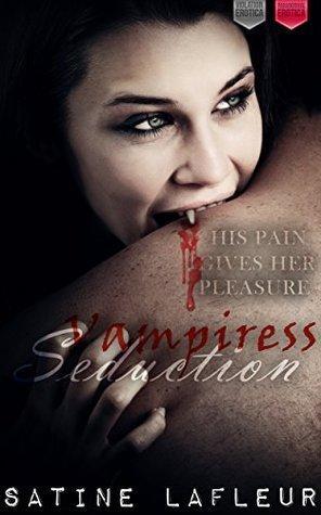Vampiress Seduction: His Pain Gives Her Pleasure (Violation Paranormal Erotica)  by  Satine LaFleur