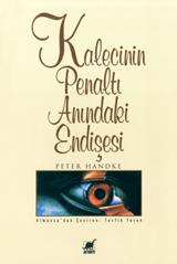 Kalecinin Penaltı Anındaki Endişesi Peter Handke