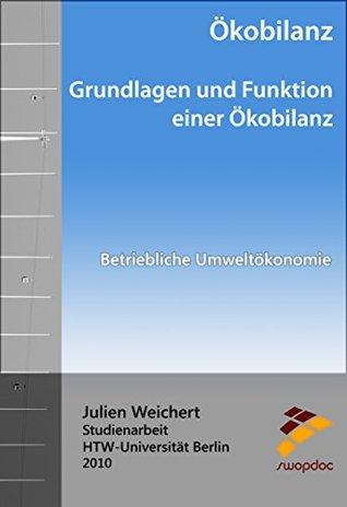 Ökobilanz: Grundlagen und Funktion einer Ökobilanz: Betriebliche Umweltökonomie  by  Julien Weichert