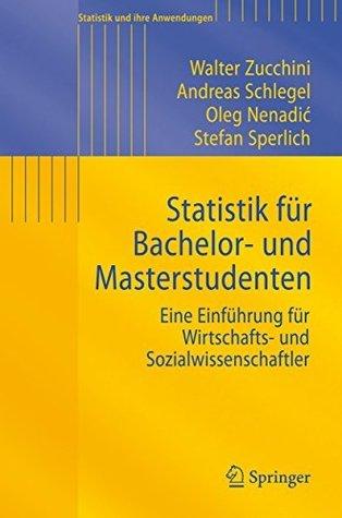 Statistik für Bachelor- und Masterstudenten: Eine Einführung für Wirtschafts- und Sozialwissenschaftler  by  Walter Zucchini