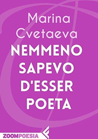 Nemmeno sapevo desser poeta  by  Marina Tsvetaeva