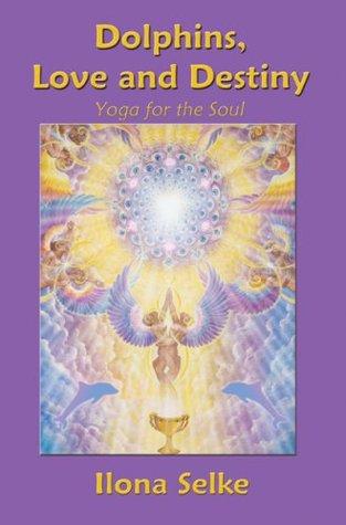 Dolphins, Love & Destiny, Yoga of the Soul Ilona Selke