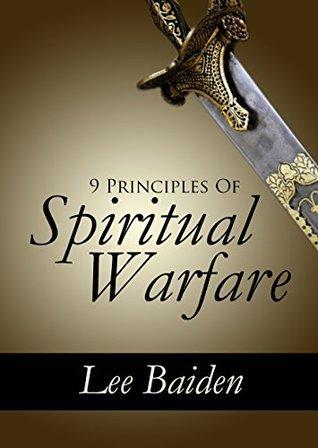 9 Principles of Spiritual Warfare  by  Lee Baiden