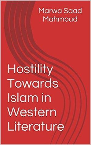 Hostility Towards Islam in Western Literature Marwa Saad Mahmoud