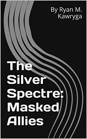 The Silver Spectre: Masked Allies  by  By Ryan M. Kawryga