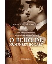 O Beijo de Humphrey Bogart Fernando José Rodrigues