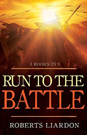 Run To The Battle (3 Books in 1) Roberts Liardon