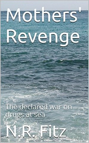 Mothers Revenge: The declared war on drugs at sea N.R. Fitz