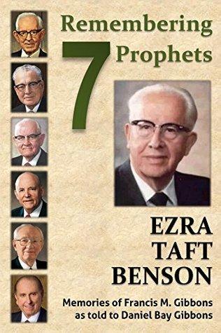 Ezra Taft Benson (Remembering Seven Prophets Book 4) Daniel Bay Gibbons