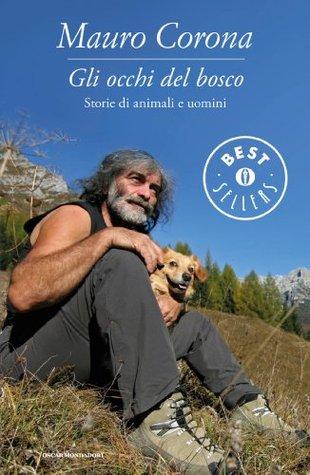 Gli occhi del bosco: Storie di animali e di uomini  by  Mauro Corona