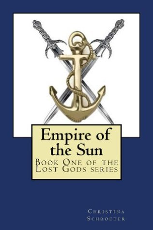 Empire of the Sun (Lost Gods Book 1)  by  Christina Schroeter