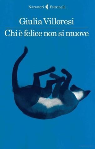 Chi è felice non si muove Giulia Villoresi