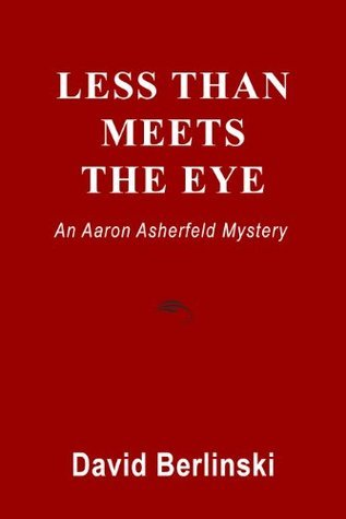 Less Than Meets The Eye (Aaron Asherfeld Mysteries Book 2) David Berlinski