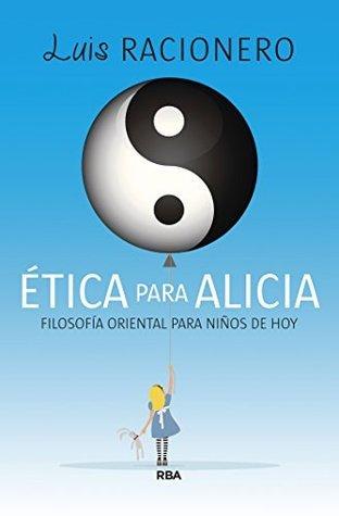 Ética para Alicia (NO FICCIÓN GENERAL)  by  Luis Racionero Grau
