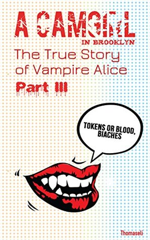 A Vampire in Brooklyn: The True Story of Vampire Alice (The Panty Sniffer Dialogues Book 3)  by  Thomaseli