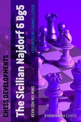Chess Developments: Sicilian Najdorf 6 Bg5  by  Kevin Goh Wei Ming