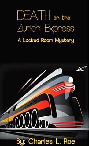 Death on Zurich Express: A locked room mystery  by  Charles Roe