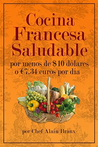 Cocina Francesa Saludable Por Menos de $10 dólares o €7.34 euros por día  by  Alain Braux