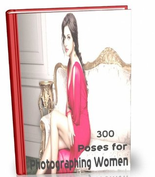 300 Poses for Photographing Women  by  Quang tranhuy