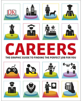 Careers: The Graphic Guide to Finding the Perfect Job for You  by  DK Publishing