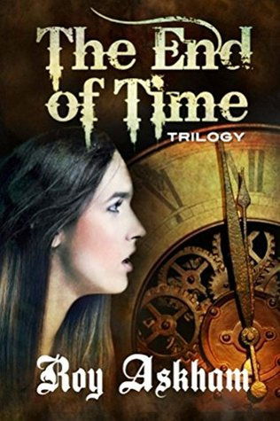 The End of Time Trilogy: Serial One Roy Askham