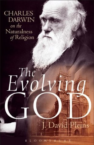 The Evolving God: Charles Darwin on the Naturalness of Religion  by  J David Pleins