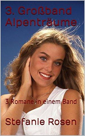 3. Großband Alpenträume: 3 Romane in einem Band Stefanie Rosen