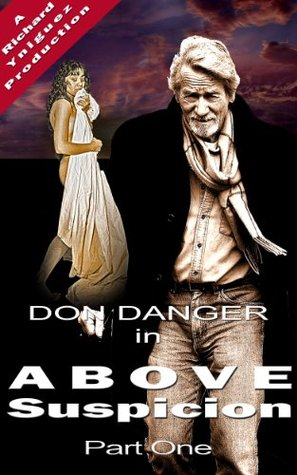 Don Danger: Above Suspicion Part One  by  Richard Yniguez