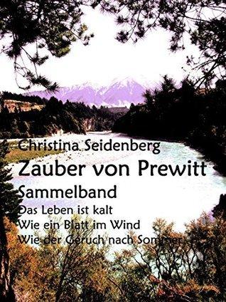 Zauber von Prewitt - Sammelband *Das Leben ist kalt*, *Wie ein Blatt im Wind*, *Wie der Geruch nach Sommer*  by  Christina Seidenberg