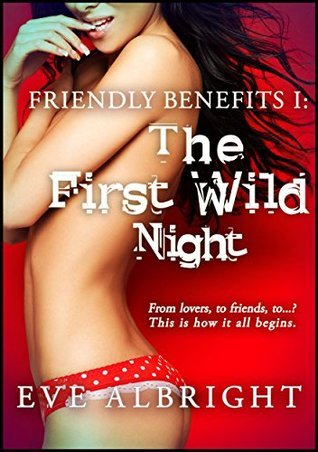 The First Wild Night (Friendly Benefits Book 1)  by  Eve Albright