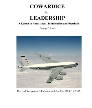 Cowardice in Leadership: A Lesson in Harassment, Intimidation and Reprisals George G. Sarris