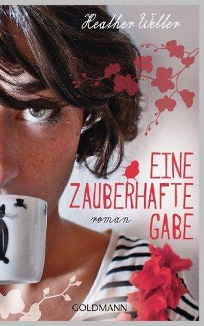 Eine zauberhafte Gabe: Roman  by  Heather Webber