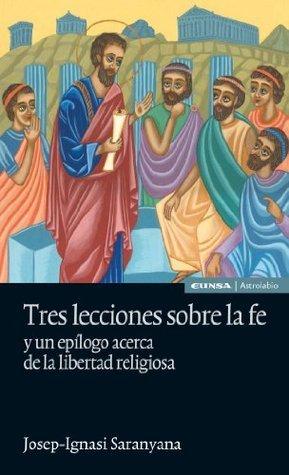 TRES LECCIONES SOBRE LA FE y un epílogo acerca de la libertad religiosa  by  Josep Ignasi Saranyana