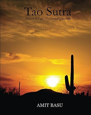 Tao Sutra: Answers to Lifes Existential Questions Amit Basu