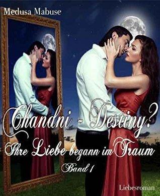 Chandni - Destiny? - Ihre Liebe begann im Traum  by  Medusa Mabuse