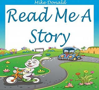 Kids Books: Read Me A Story: Bed Time Stories For Kids (Ages 3-8) (Social Skills For Kids - Bedtime Stories For Kids - Beginner Readers - Bedtime Story Collection - Free Stories) Mike Donald