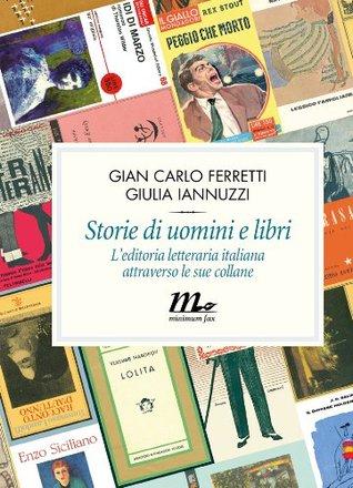 Storie di uomini e libri. Leditoria letteraria italiana attraverso le sue collane più famose  by  Gian Carlo Ferretti