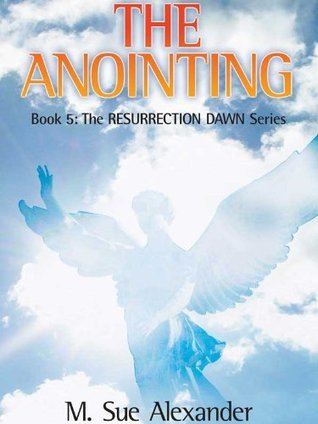 The Anointing (Resurrection Dawn Book 5)  by  M. Sue Alexander
