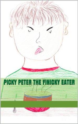 Picky Peter the Finicky Eater  by  Christy Holliday