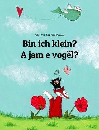 Bin ich klein? A jam e vogël?: Kinderbuch Deutsch-Albanisch  by  Philipp Winterberg