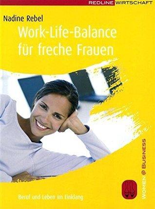 Work-Life-Balance für freche Frauen: Beruf und Leben im Einklang  by  Nadine Rebel