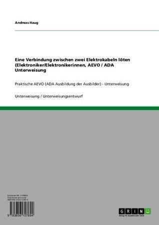 Eine Verbindung zwischen zwei Elektrokabeln löten (Elektroniker/Elektronikerinnen, AEVO / ADA Unterweisung: Praktische AEVO (ADA Ausbildung der Ausbilder) - Unterweisung Andreas Haug